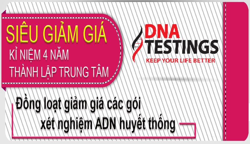 GIẢM GIÁ PHÍ XÉT NGHIỆM ADN NHÂN DỊP KỶ NIỆM THÀNH LẬP TRUNG TÂM DNA TESTINGS